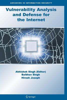 Vulnerability Analysis and Defense for the Internet - Singh, Abhishek (Editor), and Singh, B. (Contributions by), and Joseph, H. (Contributions by)