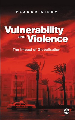 Vulnerability and Violence: The Impact of Globalisation - Kirby, Peadar