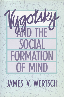 Vygotsky and the Social Formation of Mind - Wertsch, James V
