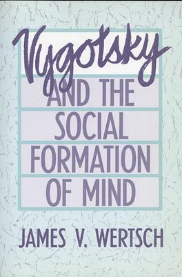 Vygotsky and the Social Formation of Mind - Wertsch, James V