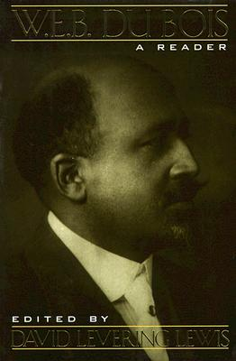 W. E. B. Du Bois: A Reader - Lewis, David Levering (Editor), and Du Bois, W E B, PH.D.