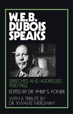 W. E. B. Du Bois Speaks: Speeches and Addresses - Du Bois, W E B, PH.D., and Foner, Philip S (Editor)