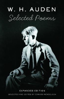 W. H. Auden: Selected Poems - Auden, W H, and Mendelson, Edward (Editor)
