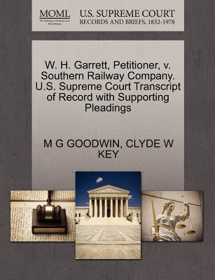 W. H. Garrett, Petitioner, V. Southern Railway Company. U.S. Supreme Court Transcript of Record with Supporting Pleadings - Goodwin, M G, and Key, Clyde W