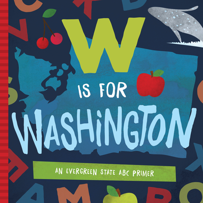 W Is for Washington: An Evergreen State ABC Primer - Madson, Trish