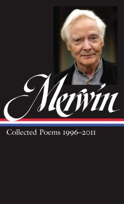 W.S. Merwin: Collected Poems 1996-2011: (Library of America #241) - Merwin, W S, and McClatchy, J D (Editor)