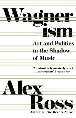 Wagnerism: Art and Politics in the Shadow of Music - Ross, Alex