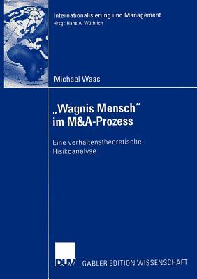 """""""Wagnis Mensch"""" Im M&A-Prozess: Eine Verhaltenstheoretische Risikoanalyse - Wuthrich, Prof Dr Hans a (Foreword by), and Waas, Michael"""