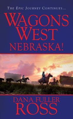 Wagons West: Nebraska! - Ross, Dana Fuller