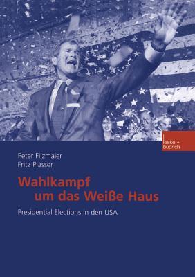 Wahlkampf Um Das Wei?e Haus: Presidential Elections in Den USA - Filzmaier, Peter, and Plasser, Fritz, Dr.