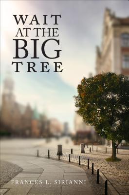 Wait at the Big Tree - Sirianni, Frances L