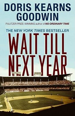 Wait Till Next Year: A Memoir - Goodwin, Doris Kearns