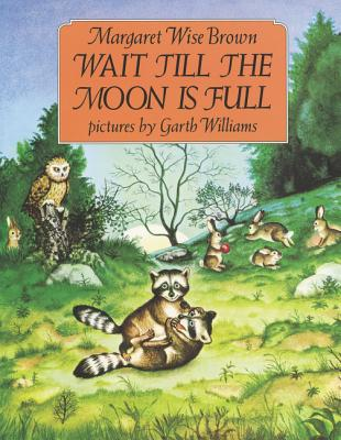Wait Till the Moon Is Full - Brown, Margaret Wise