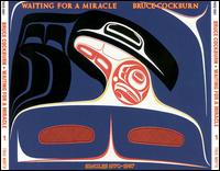 Waiting for a Miracle: Singles 1970-1987 - Bruce Cockburn