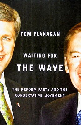 Waiting for the Wave: The Reform Party and the Conservative Movement - Flanagan, Tom
