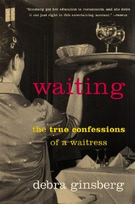 Waiting: The True Confessions of a Waitress - Ginsberg, Debra