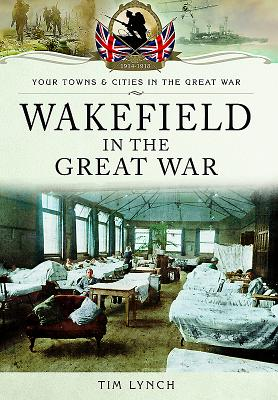 Wakefield in the Great War - Lynch, Tim