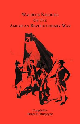 Waldeck Soldiers of the American Revolutionary War - Burgoyne, Bruce E