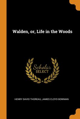 Walden, Or, Life in the Woods - Thoreau, Henry David, and Bowman, James Cloyd