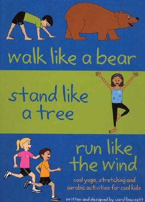 Walk Like a Bear, Stand Like a Tree, Run Like Wind: Cool Yoga, Stretching and Aerobic Activities for Cool Kids - Bassett, Carol
