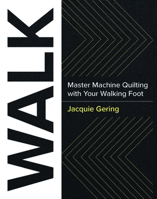 Walk: Master Machine Quilting with Your Walking Foot - Gering, Jacquie