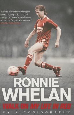Walk On: My Life in Red - Whelan, Ronnie, and Conlon, Tommy