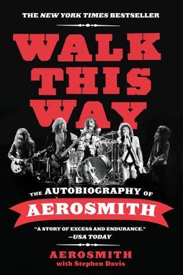 Walk This Way: The Autobiography of Aerosmith - Aerosmith, and Davis, Stephen