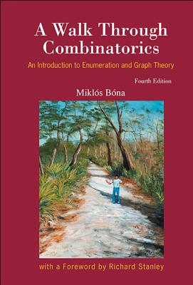 Walk Through Combinatorics, A: An Introduction to Enumeration and Graph Theory (Fourth Edition) - Bona, Miklos