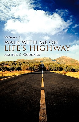 Walk with Me on Life's Highway - Goddard, Arthur C
