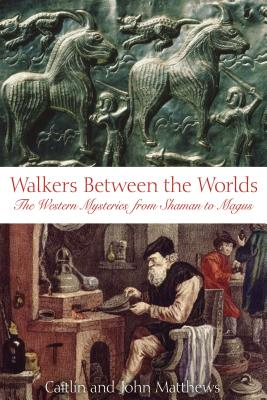 Walkers Between the Worlds: The Western Mysteries from Shaman to Magus - Matthews, Caitlin, and Matthews, John