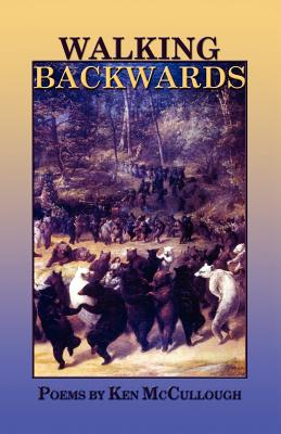 Walking Backwards - McCullough, Ken, and 1st World Library (Editor), and 1stworld Library (Editor)