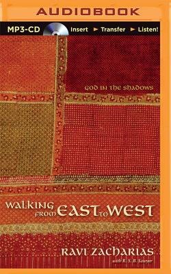 Walking from East to West: God in the Shadows - Zacharias, Ravi, and Sawyer, R S B, and Vance, Simon (Read by)