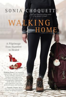 Walking Home: A Pilgrimage from Humbled to Healed on the Camino De Santiago - Choquette, Sonia