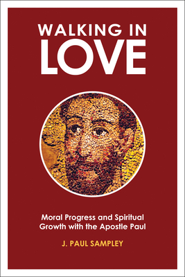 Walking in Love: Moral Progress and Spiritual Growth with the Apostle Paul - Sampley, Paul J.