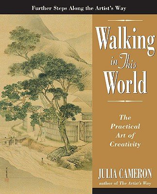 Walking in This World: The Practical Art of Creativity - Cameron, Julia
