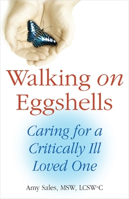 Walking on Eggshells: Caring for a Critically Ill Loved One - Sales, Amy