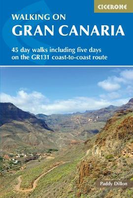 Walking on Gran Canaria: 45 day walks including five days on the GR131 coast-to-coast route - Dillon, Paddy