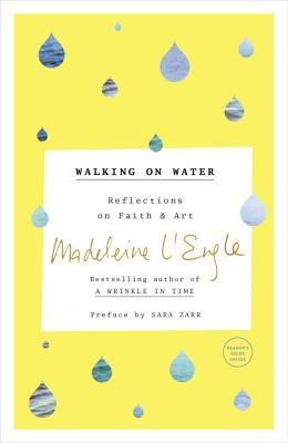 Walking on Water: Reflections on Faith and Art - L'Engle, Madeleine, and Zarr, Sara (Preface by)