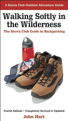 Walking Softly in the Wilderness: The Sierra Club Guide to Backpacking - Hart, John