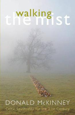 Walking the Mist: Celtic Spirituality for the 21st Century - McKinney, Donald