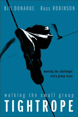 Walking the Small Group Tightrope: Meeting the Challenges Every Group Faces - Donahue, Bill, and Robinson, Russ G