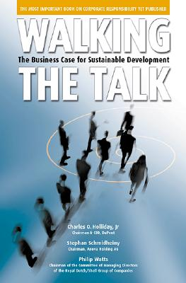 Walking the Talk: The Business Case for Sustainable Development - Holliday, Charles O, Jr., and Hollidsy, Chad, and Schmidheiny, Stephan