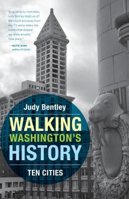 Walking Washington's History: Ten Cities - Bentley, Judy