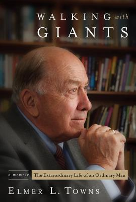 Walking with Giants: The Extraordinary Life of an Ordinary Man - Towns, Elmer L