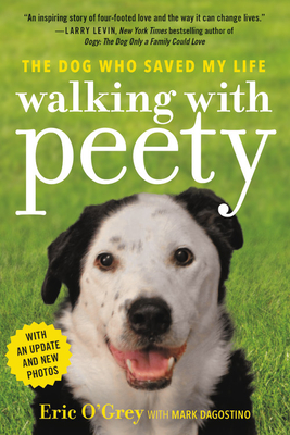 Walking with Peety: The Dog Who Saved My Life - O'Grey, Eric, and Dagostino, Mark