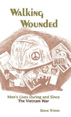 Walking Wounded: Men's Lives During and Since the Vietnam War - Trimm, Steve