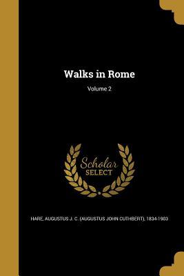 Walks in Rome; Volume 2 - Hare, Augustus John Cuthbert (Creator)