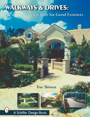 Walkways and Drives: Design Ideas for Making Grand Entrances - Skinner, Tina