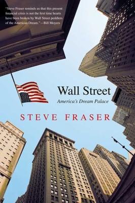 Wall Street: America's Dream Palace - Fraser, Steve