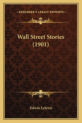 Wall Street Stories (1901) Wall Street Stories (1901) - Lefevre, Edwin